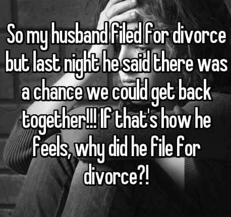 Text - So my husband Filed For divorce but last night hesaidthere was a chance we could get back together! that's how he Feels,why did he file for divorce?!