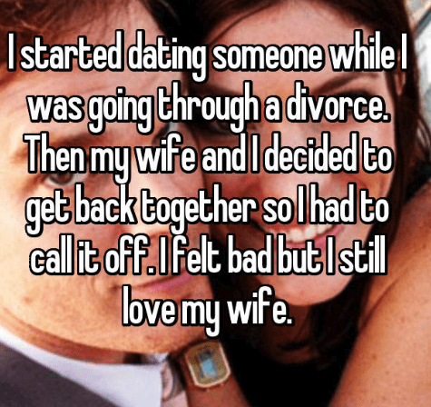 Text - Istarted dating someone while was going throughadivorce. Then my wife and I decided to back together solhad to 60 get ff.IFelt bad call t o butlstl ove my wife