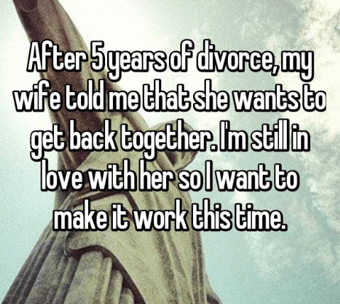 Text - After 5years oF divorce,my wife told me that she wants to get back Cogether. Im stl in Tbve with her solwant to makeit work this time