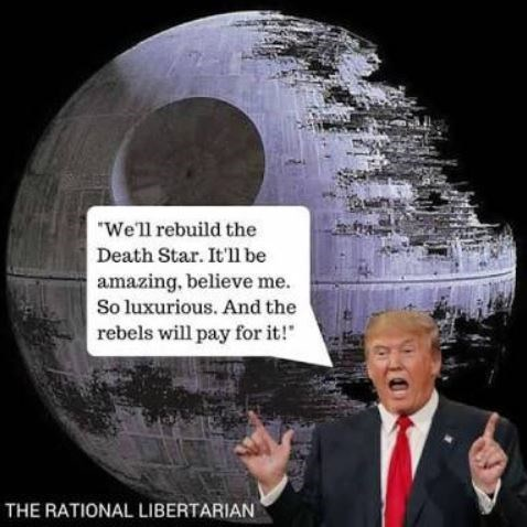 "Meme of Trump saying, ""We'll rebuild the Death Star. It'll be amazing, believe me. So luxurious. And the rebels will pay for it!"""