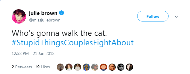 Product - julie brown Follow @missjuliebrown Who's gonna walk the cat. #StupidThingsCouplesFightAbout 12:58 PM - 21 Jan 2018 2 Retweets 19 Likes