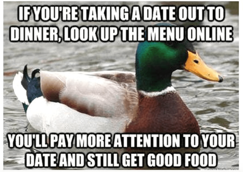 Duck - IFYOU'RE TAKING ADATE OUT TO DINNER,LOOK UPTHE MENU ONLINE YOU'LL PAY MOREATTENTION TO YOUR DATE AND STILL GET GOOD FOOD