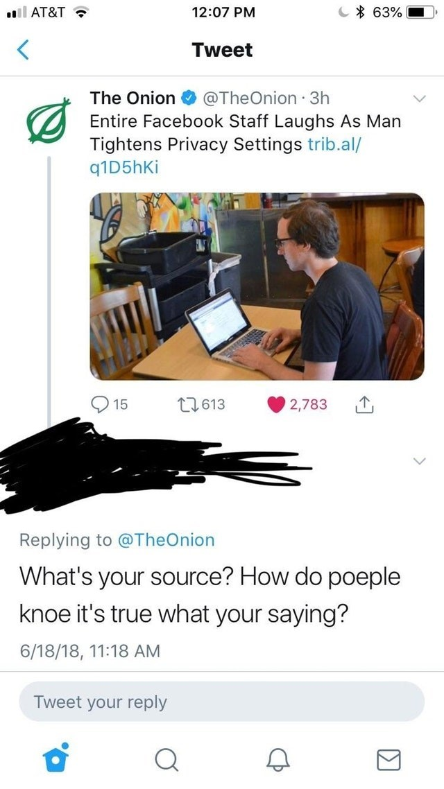 Product - 63% AT&T 12:07 PM Tweet The Onion @TheOnion 3h Entire Facebook Staff Laughs As Man Tightens Privacy Settings trib.al/ q1 D5hKi 15 t613 2,783 Replying to @TheOnion What's your source? How do poeple knoe it's true what your saying? 6/18/18, 11:18 AM Tweet your reply