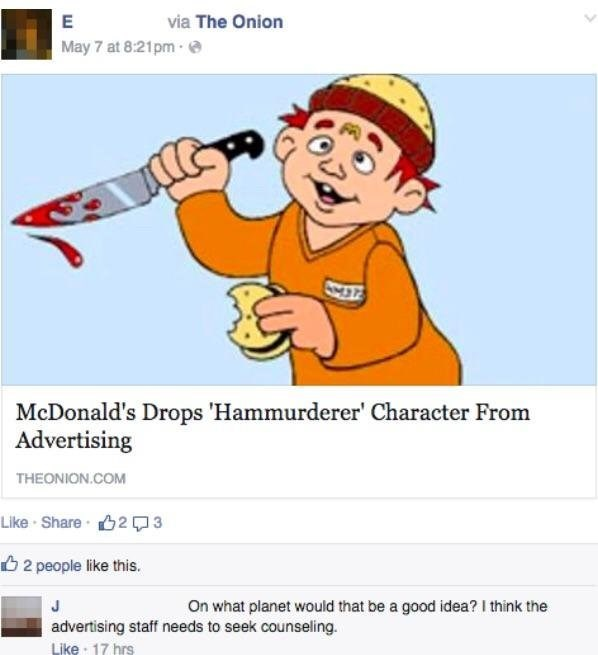 Cartoon - via The Onion E May 7 at 8:21pm-e McDonald's Drops 'Hammurderer' Character From Advertising THEONION.COM Like Share 23 2 people like this. J On what planet would that be a good idea? I think the advertising staff needs to seek counseling Like 17 hrs