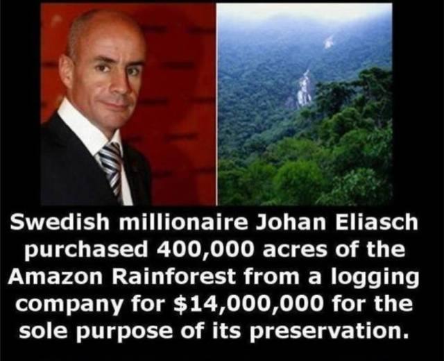 Photo caption - Swedish millionaire Johan Eliasch purchased 400,000 acres of the Amazon Rainforest from a logging company for $14,000,000 for the sole purpose of its preservation.