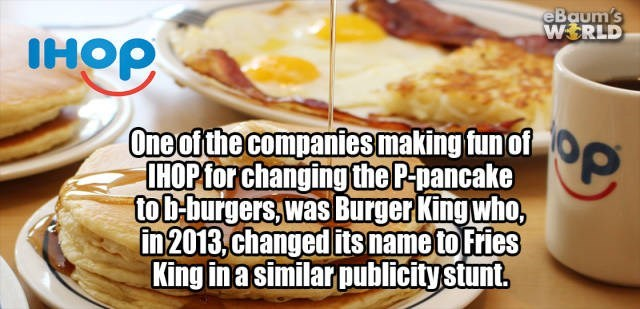 Dish - eBaum's WERLD One of the companies making fun of IHOP for changing the P-pancake tob-burgers,was Burger King who, in 2013,changed its name to Fries King in a similar publicity stunt