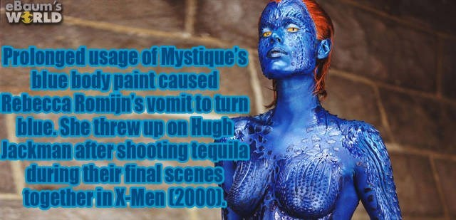 Blue - eBaum's WERLD Prolonged usage of Mystique's blue body paint caused Rebecca Romijn's Vomit to turn blue.She threw up on Hugh Jackman after shooting terquila during their final scenes togetherin X-Men (2000)