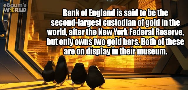 Text - eBaum's WERLD Bank of England is said to be the second-largest custodianofgold in the world, after the New York Federal Reserve, but onlyowns twogold bars. Both of these are on display in theirmuseum.