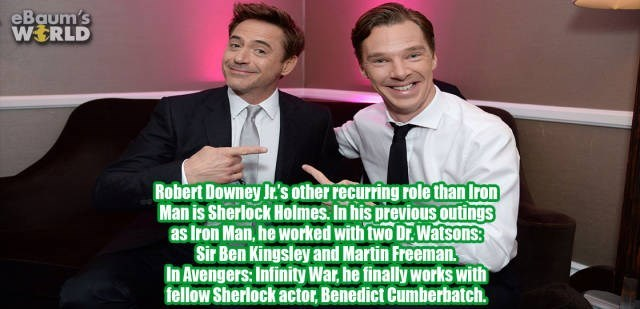 Photo caption - eBaum's WERLD Robert Downey Ir's other recurring role than Iron Man is Sherlock Holmes. In his previous outings as Iron Man, he worked with two Dr.Watsons Sir Ben Kingsley and Martin Freeman. In Avengers: Infinity War, he finally works with fellow Sherlock actor, Benedict Cumberbatch.
