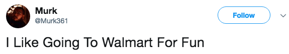Text - Murk Follow @Murk361 I Like Going To Walmart For Fun