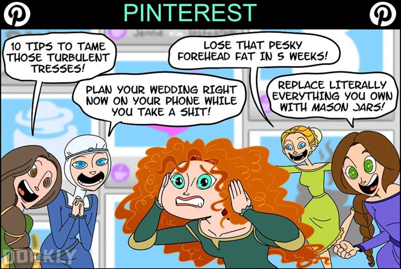 Cartoon - PINTEREST LOSE THAT PESKY FOREHEAD FAT IN S WEEKS! 10 TIPS TO TAME THOSE TURBULENT TRESSES! REPLACE LITERALLY EVERYTHING you oWN WITH MASONSARS! PLAN YOUR WEDDING RIGHT NOW ON YOUR PHONE WHILE you TAKE A SHIT! ODKLY