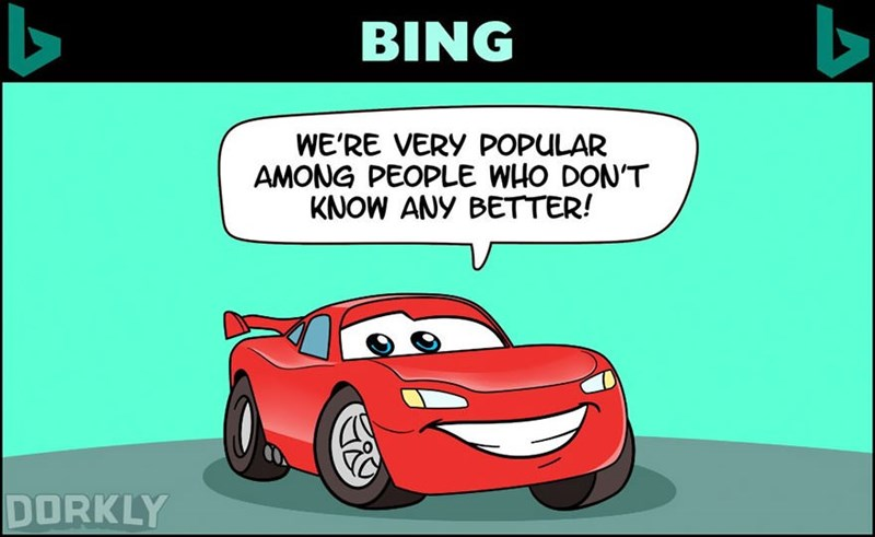 Cartoon - BING WE'RE VERY POPULAR AMONG PEOPLE WHO DON'T KNOW ANY BETTER! DORKLY A