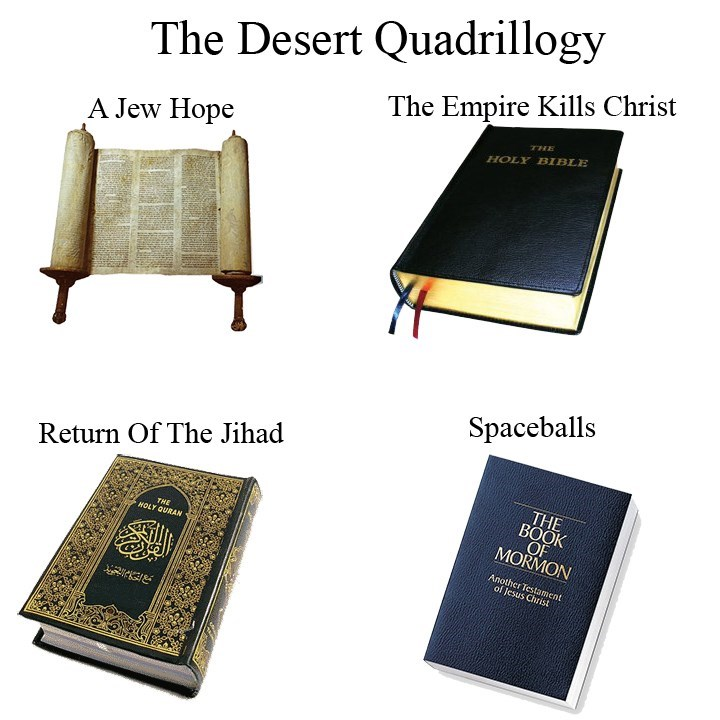 meme - Book cover - The Desert Quadrillogy The Empire Kills Christ HOLY BIBLE A Jew Hope Spaceballs Return Of The Jihad THE BOOK OF MORMON THE HOLY QURAN Another Testament of lesus Christ