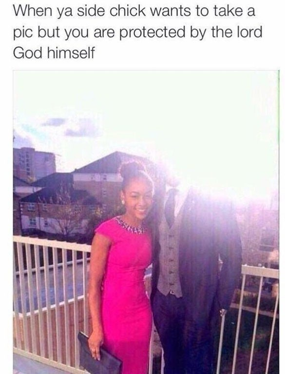 meme - Product - When ya side chick wants to take a pic but you are protected by the lord God himself