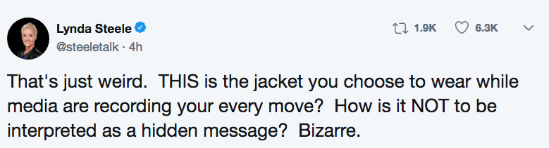 Text - Lynda Steele @steeletalk 4h t 1.9K 6.3K That's just weird. THIS is the jacket you choose to wear while media are recording your every move? How is it NOT to be interpreted as a hidden message? Bizarre.