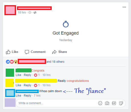 "Text - 10 hrs Got Engaged Yesterday Like Comment Share and 18 others Congrats 1 10 hrs Like Reply | Really congratulations 1 10 hrs Like Reply The ""fiance"" Whoa calm down Like Reply 7 hrs Write a comment... GIF"