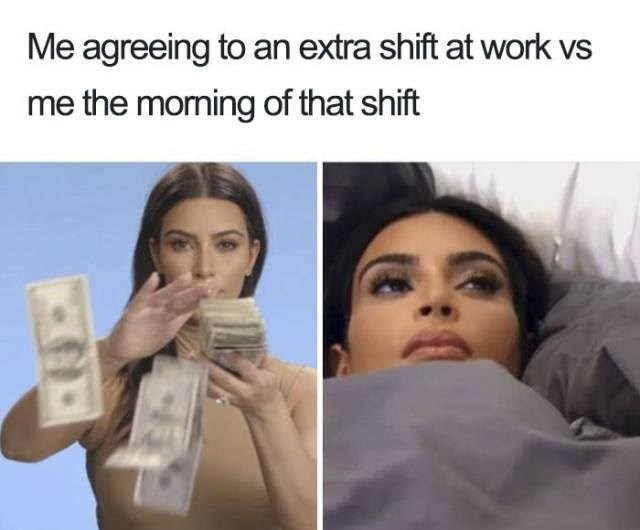 meme - Face - Me agreeing to an extra shift at work vs me the moming of that shift