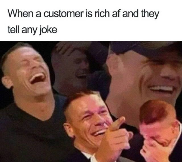 meme - Facial expression - When a customer is rich af and they tell any joke