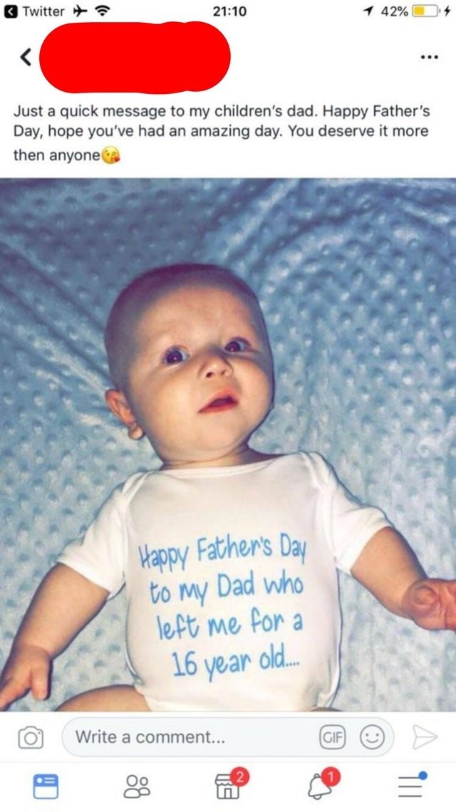 Child - 1 42% Twitter 21:10 Just a quick message to my children's dad. Happy Father's Day, hope you've had an amazing day. You deserve it more then anyone Wappy Father's Day Dad who left me for a old.. 16 year Write a comment... GIF O