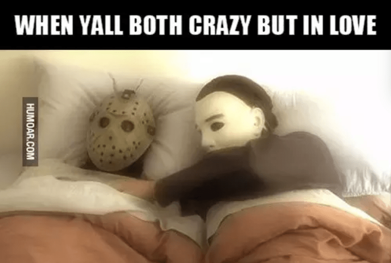 meme- when you're both crazy but in love