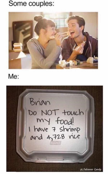meme - Facial expression - Some couples: Me: Brian Do NOT touch my food! I have shrimp and 4,728 rice Jalianne dundy