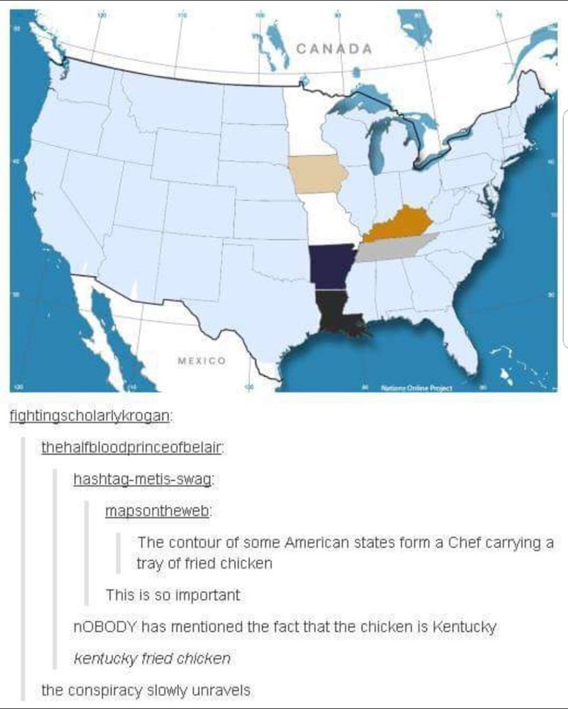 Map - CANADA MEXICO Notione Cndine Projct fightingscholarlykrogan thehalfbloodprinceofbelair hashtag-metis-swag: mapsontheweb: The contour of some American states form a Chef carrying a tray of fried chicken This is so important nOBODY has mentioned the fact that the chicken is Kentucky kentucky fried chicken the conspiracy slowly unravels