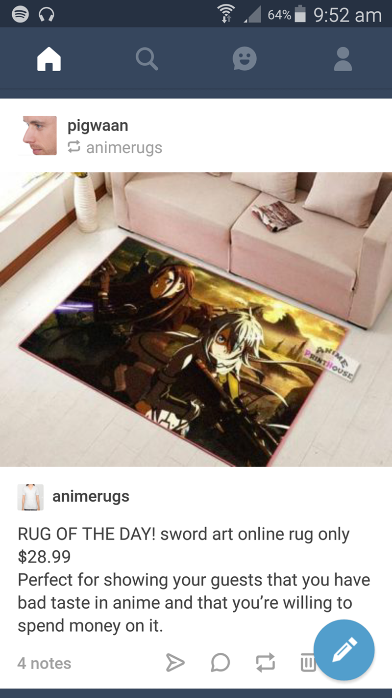 Product - 9:52 am 64% pigwaan animerugs NTME PRINTHOUSE animerugs RUG OF THE DAY! sword art online rug only Perfect for showing your guests that you have bad taste in anime and that you're willing to spend money on it. $28.99 4 notes