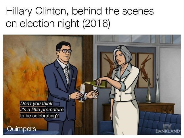 Cartoon - Hillary Clinton, behind the scenes on election night (2016) Don't you think it's a little premature to be celebrating? Quimpers DANKLAND