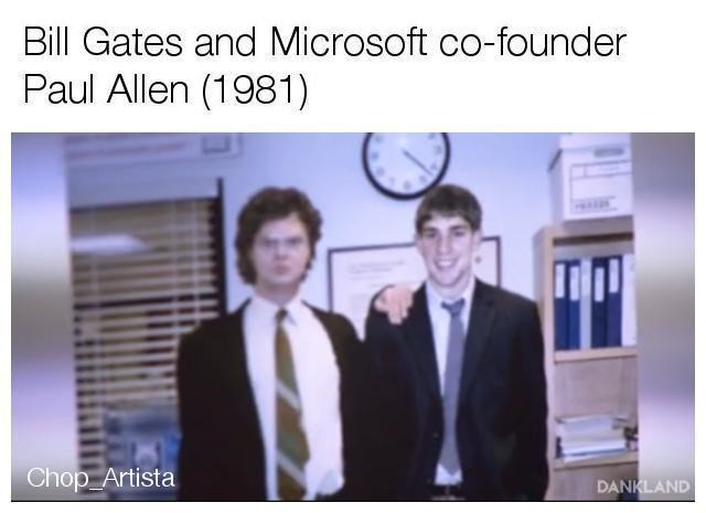Text - Bill Gates and Microsoft co-founder Paul Allen (1981) Chop Artista DANKLAND
