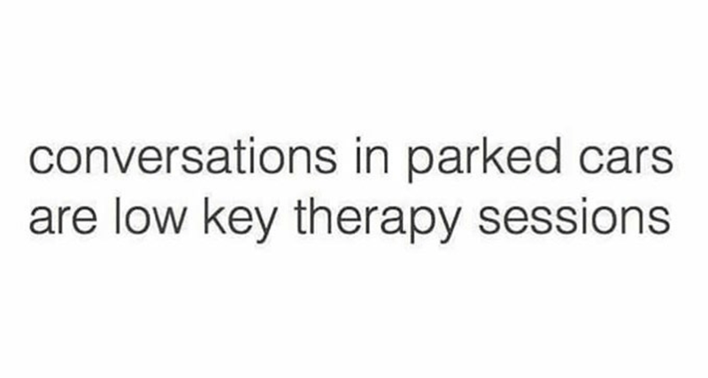 """""""Conversations in parked cars are low-key therapy sessions"""""""