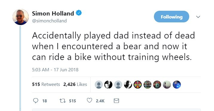 Text - Simon Holland Following @simoncholland Accidentally played dad instead of dead when I encountered a bear and now it can ride a bike without training wheels. 5:03 AM - 17 Jun 2018 515 Retweets 2,426 Likes t 515 18 2,4K