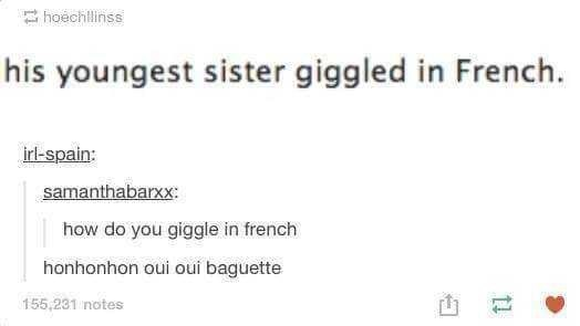 Text - hoechllinss his youngest sister giggled in French. irl-spain: samanthabarxx: how do you giggle in french honhonhon oui oui baguette 155,231 notes 1l