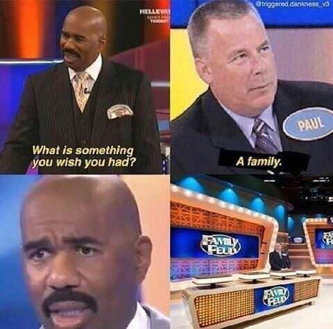 dank meme of wishing you had a family on family feud