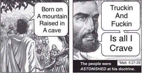 Cartoon - Truckin And Fuckin Born on A mountain Raised in A cave Is all Crave Matt 5:27-28 The people were ASTONISHED at his doctrine.