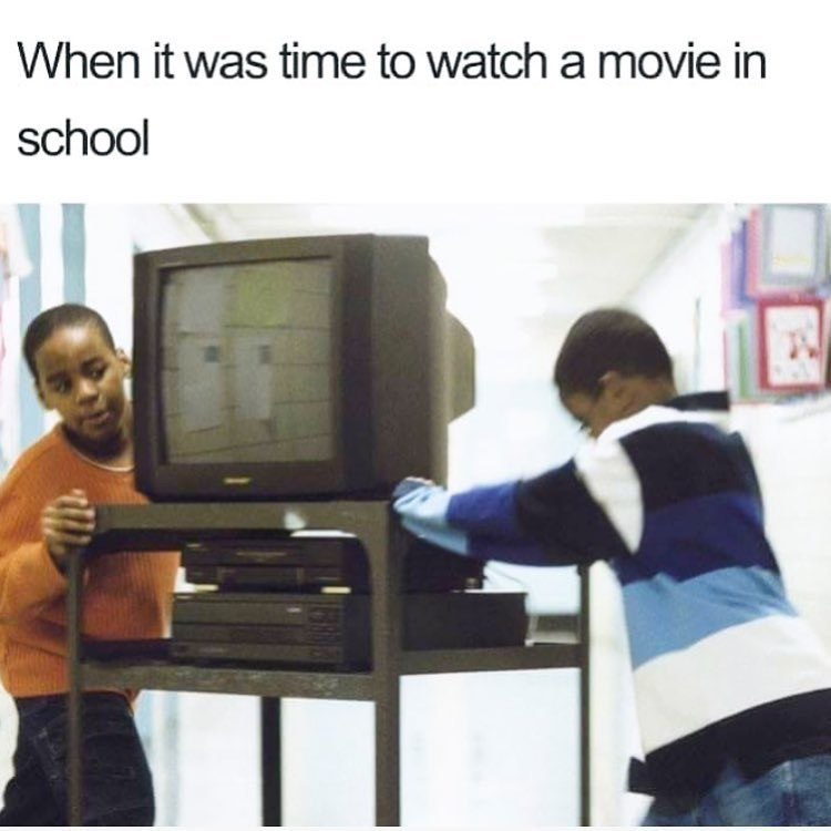 Media - When it was time to watch a movie in school