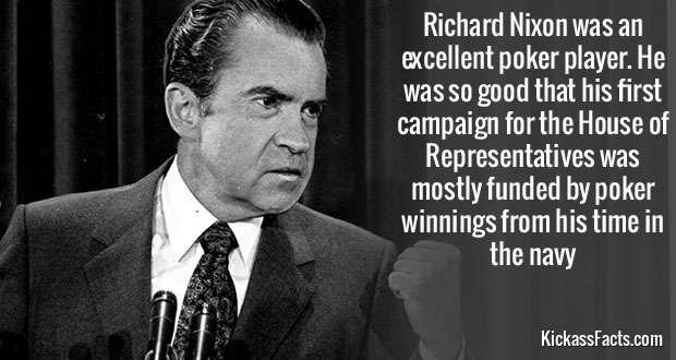Text - Richard Nixon was an excellent poker player. He was so good that his first campaign for the House of Representatives was mostly funded by poker winnings from his time in the navy ND KickassFacts.com
