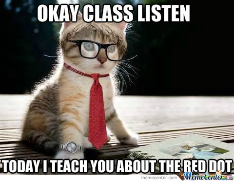 Photo caption - OKAY CLASS LISTEN TODAY I TEACH YOUABOUT THE RED DOT MemeCenterate memecenter.com