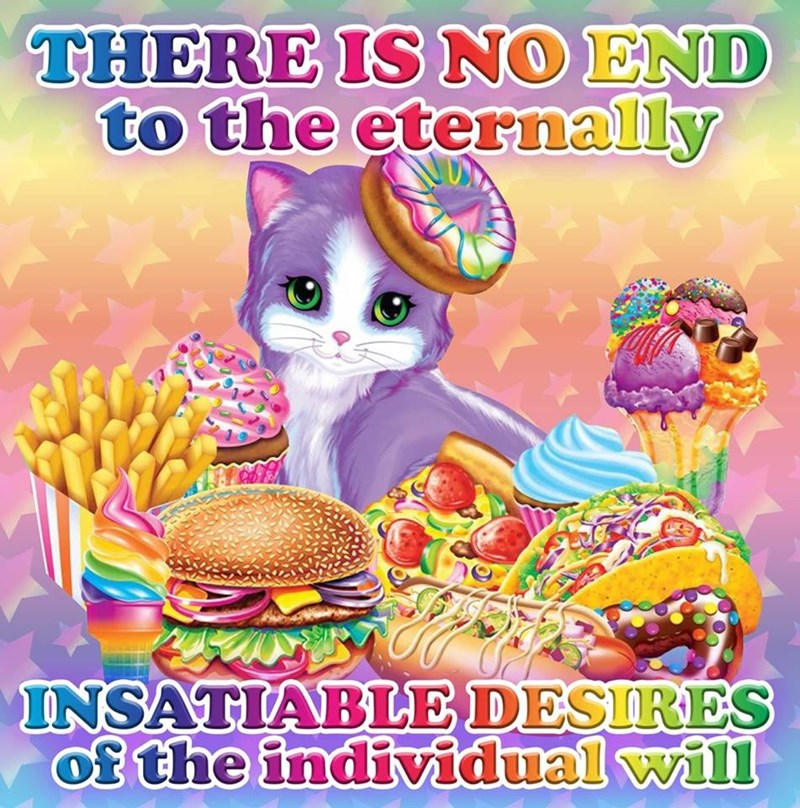 Junk food - THERE IS NO END to the eternally INSATIABLE DESIRES of the individual will