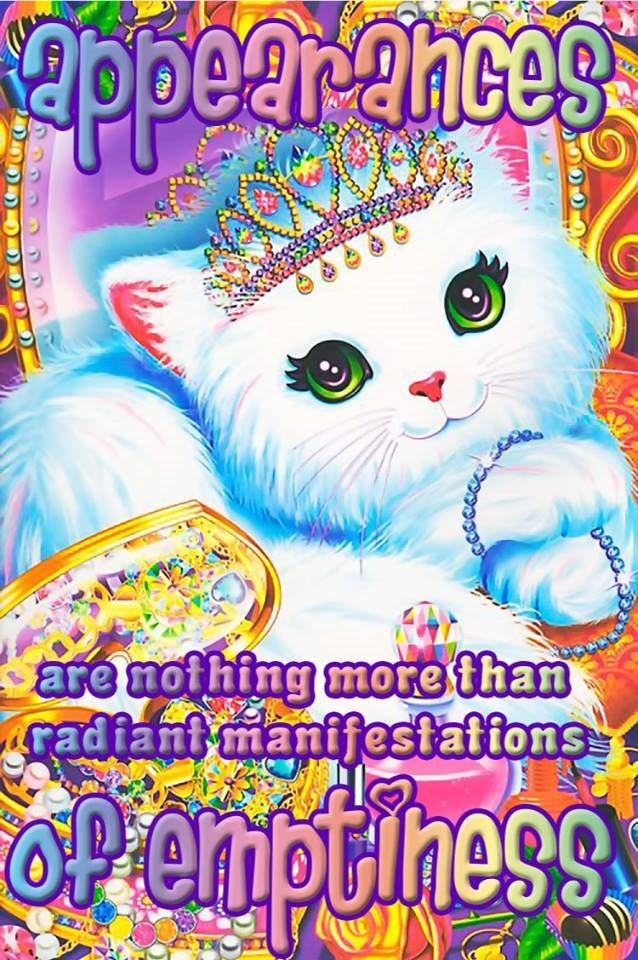 Cat - appearnces are nothing more than radiant manifestaffons OPemothess