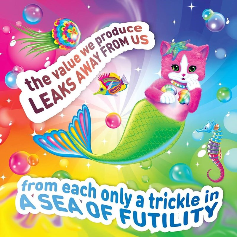Fictional character - the value we produce LEAKS AWAY FROM US from each only a trickle in ASEA OF FUTILITU