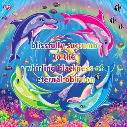 Dolphin - blissfully succumb to the whirling blackness of eternal oblivion