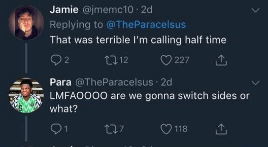 funny race tweet - Text - Jamie @jmemc10 2d Replying to @The Paracelsus That was terrible I'm calling half time 22 227 L12 Para @TheParacelsus 2d LMFAOOOO are we gonna switch sides or what? 21 7 118