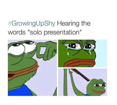 """#GrowingUpShy hearing the words 'solo presentation'"""