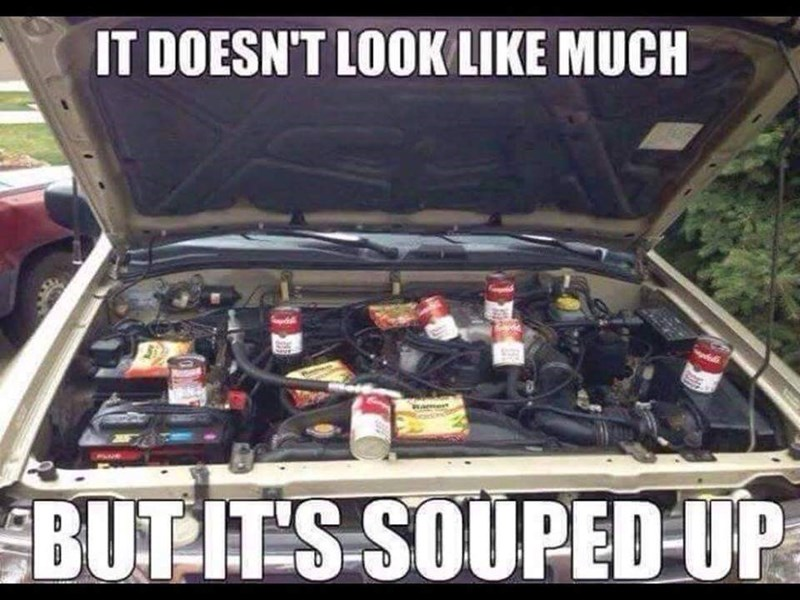 meme - Vehicle - IT DOESN'T LOOK LIKE MUCH BUTITS SOUPED-UP