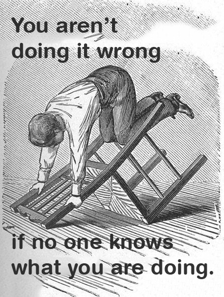 meme - Poster - You aren't doing it wrong if no one knows what you are doing.