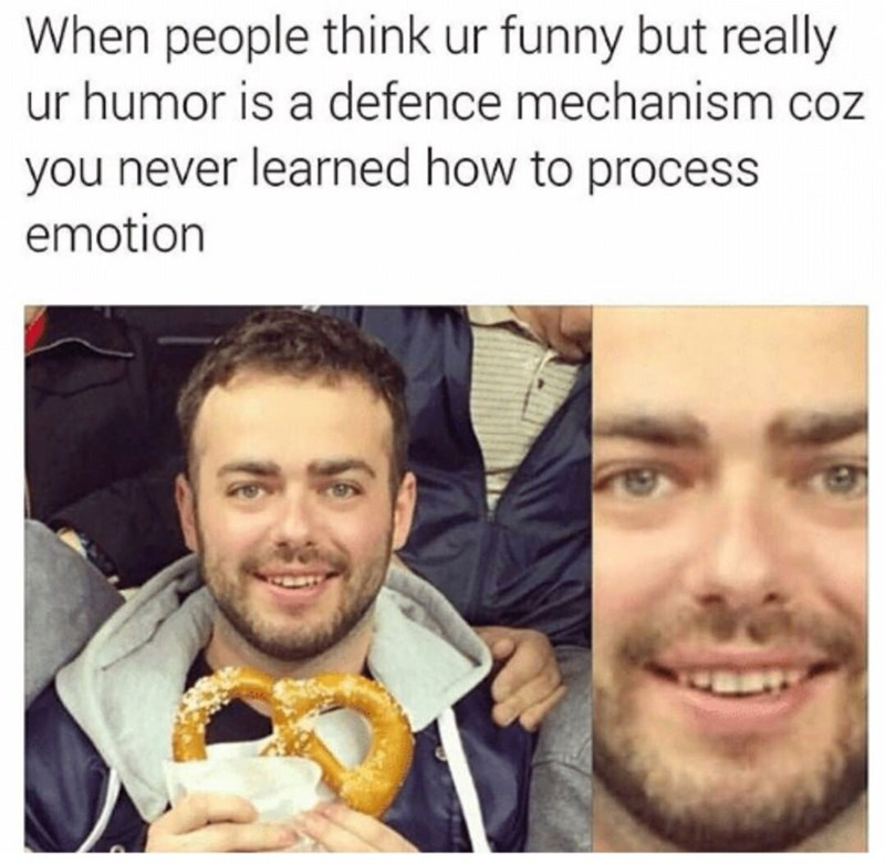 meme - Face - When people think ur funny but really ur humor is a defence mechanism you never learned how to process emotion
