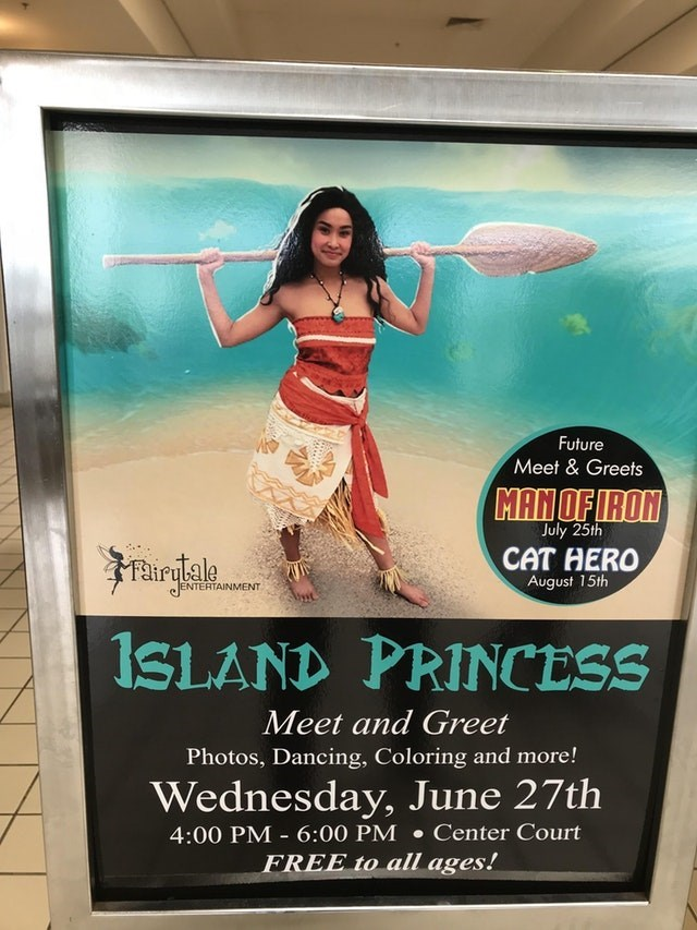 Advertising - Future Meet & Greets MANOF IRON July 25th CAT HERO Fairylale August 15th ENTERTAINMENT ISLAND PRINCESS Meet and Greet Photos, Dancing, Coloring and more! Wednesday, June 27th Center Court 4:00 PM 6:00 PM - FREE to all ages!