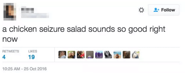 Text - Follow a chicken seizure salad sounds so good right now RETWEETS LIKES 19 4 10:25 AM-25 Oct 2016