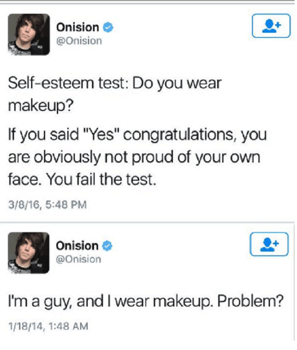 "Text - Onision @Onision Self-esteem test: Do you wear makeup? If you said ""Yes"" congratulations, you are obviously not proud of your own face. You fail the test 3/8/16, 5:48 PM Onision @Onision I'm a guy, and I wear makeup. Problem? 1/18/14, 1:48 AM"