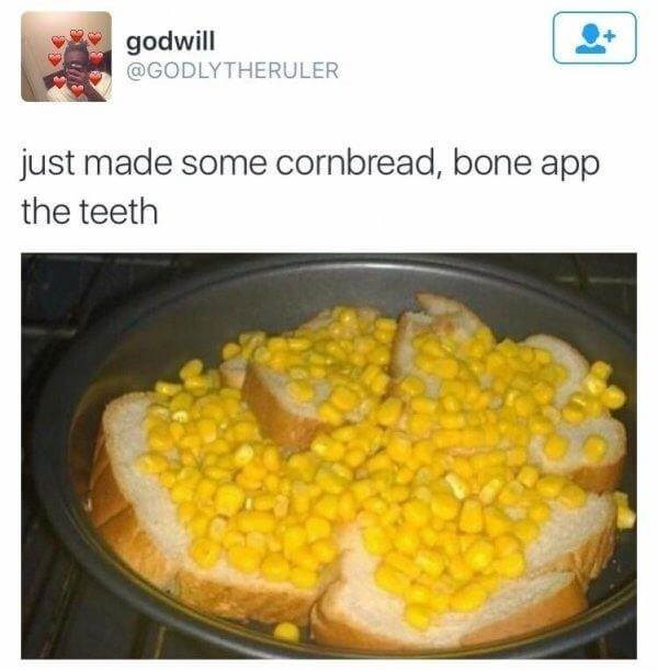 Food - godwill @GODLYTHERULER just made some cornbread, bone app the teeth